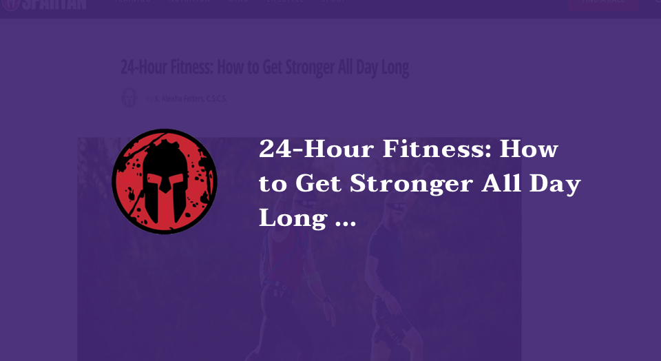 24-Hour Fitness: How to Get Stronger All Day Long