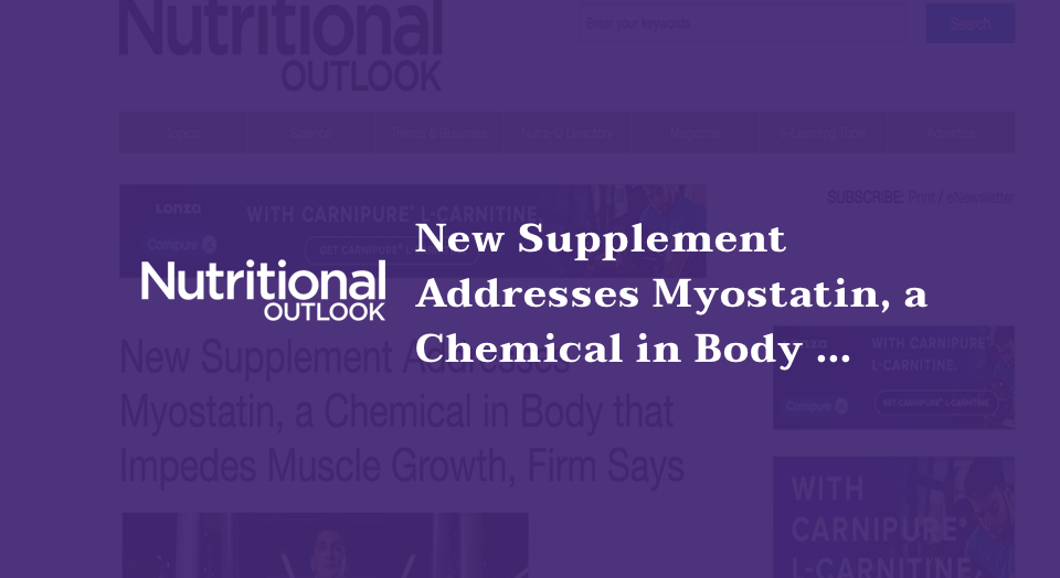 New Supplement Addresses Myostatin, a Chemical in Body that Impedes Muscle Growth, Firm Says