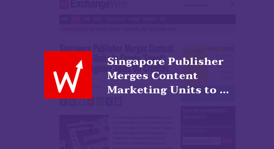 Singapore Publisher Merges Content Marketing Units to Create'Sweet'; Japanese Agency Spins Up Creative Unit