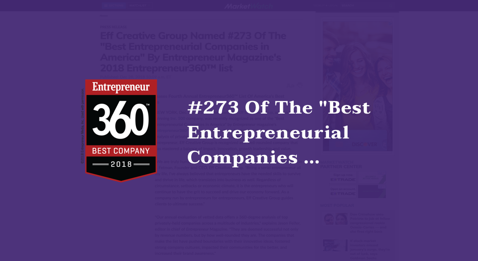 "Home PRESS RELEASE Eff Creative Group Named #273 Of The ""Best Entrepreneurial Companies in America"" By Entrepreneur Magazine's 2018 Entrepreneur360™ list"