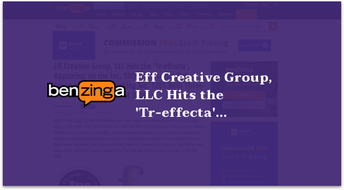 Eff Creative Group, LLC Hits the'Tr-effecta', Appearing on the Inc. 5000 List for the 3rd Consecutive Year, Ranking No. 1201 With Three-Year Revenue Growth of 344%